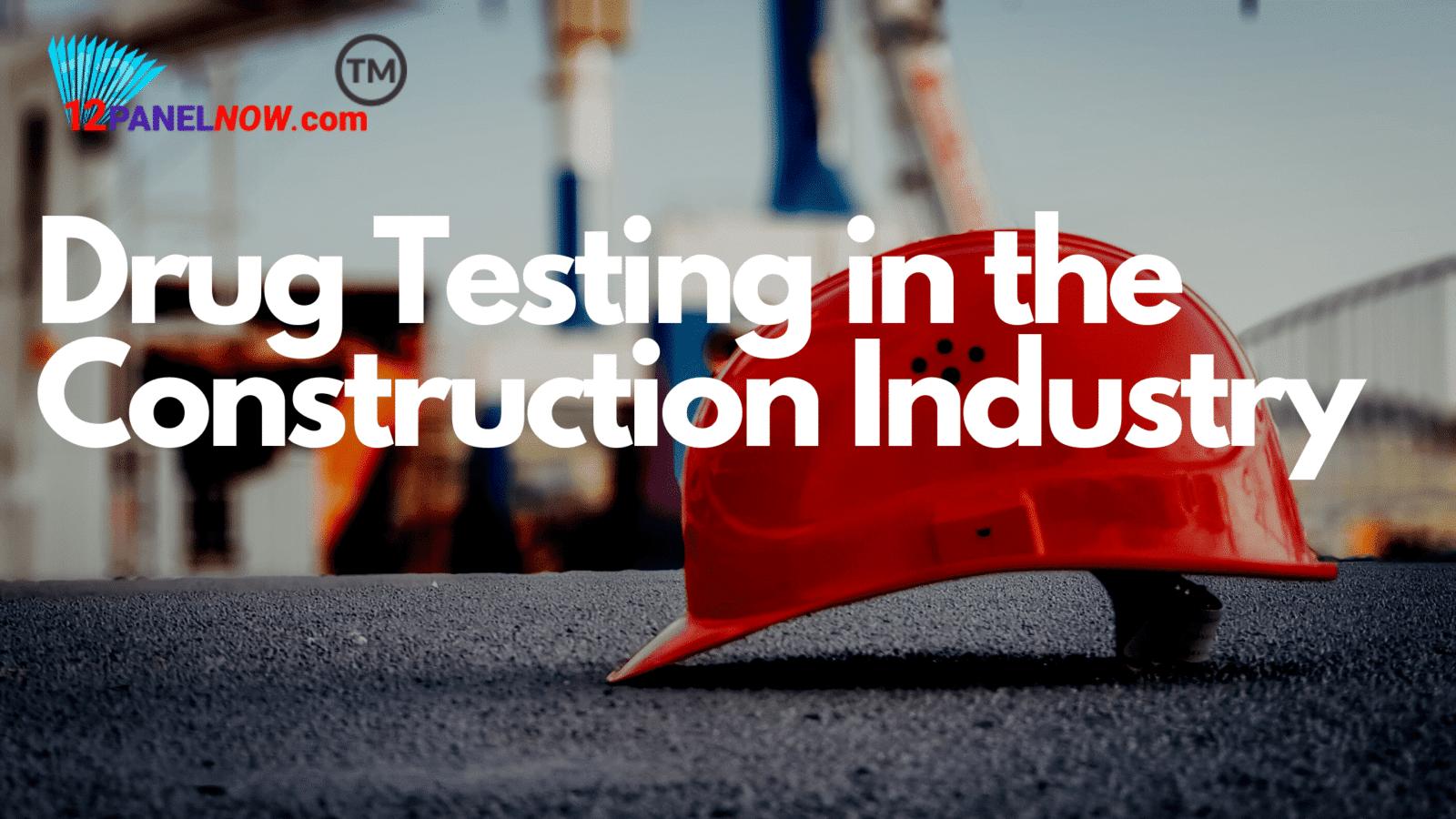 Do Construction Companies Drug Test?