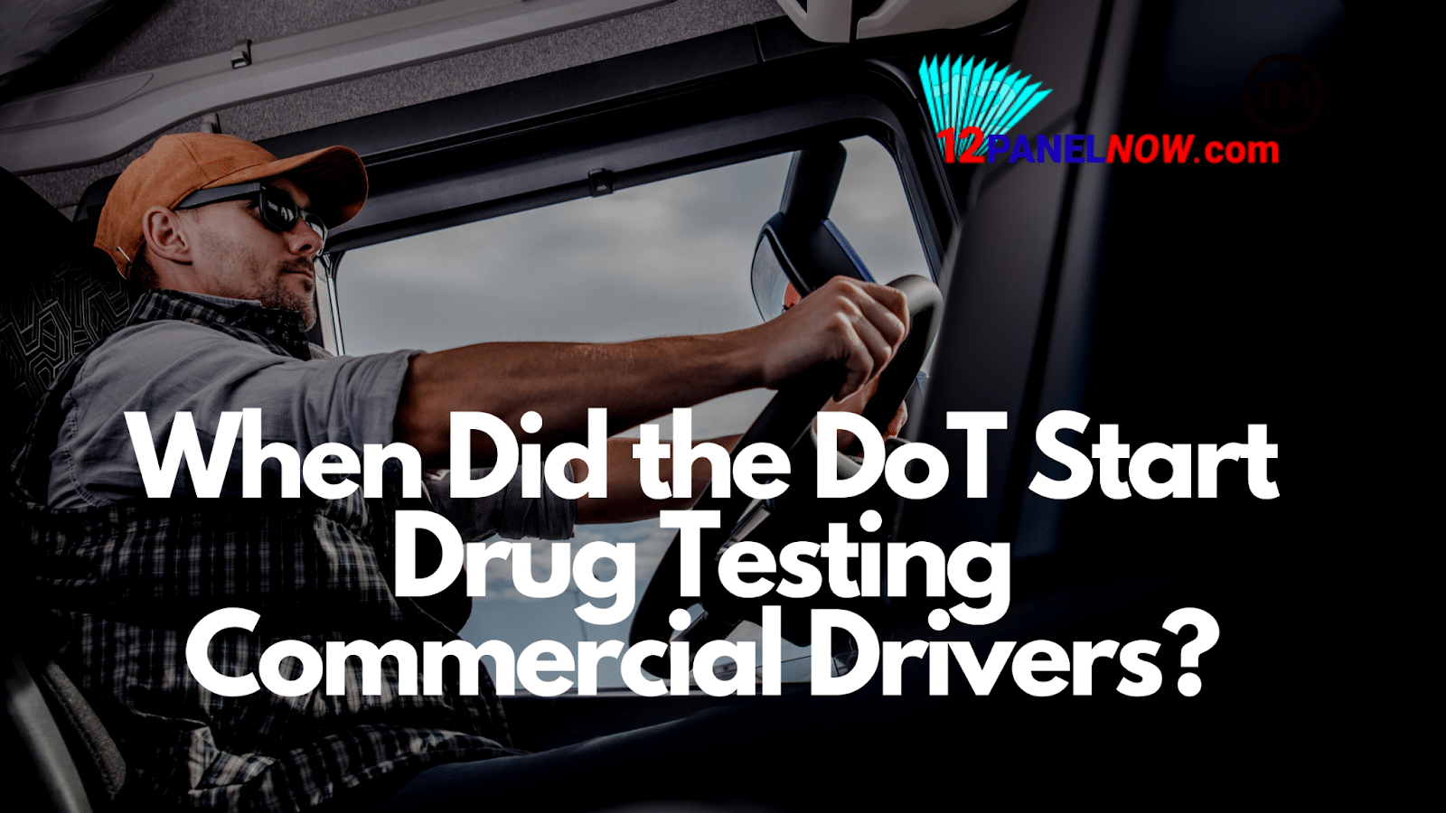 When Did the DoT Start Drug Testing Commercial Drivers?