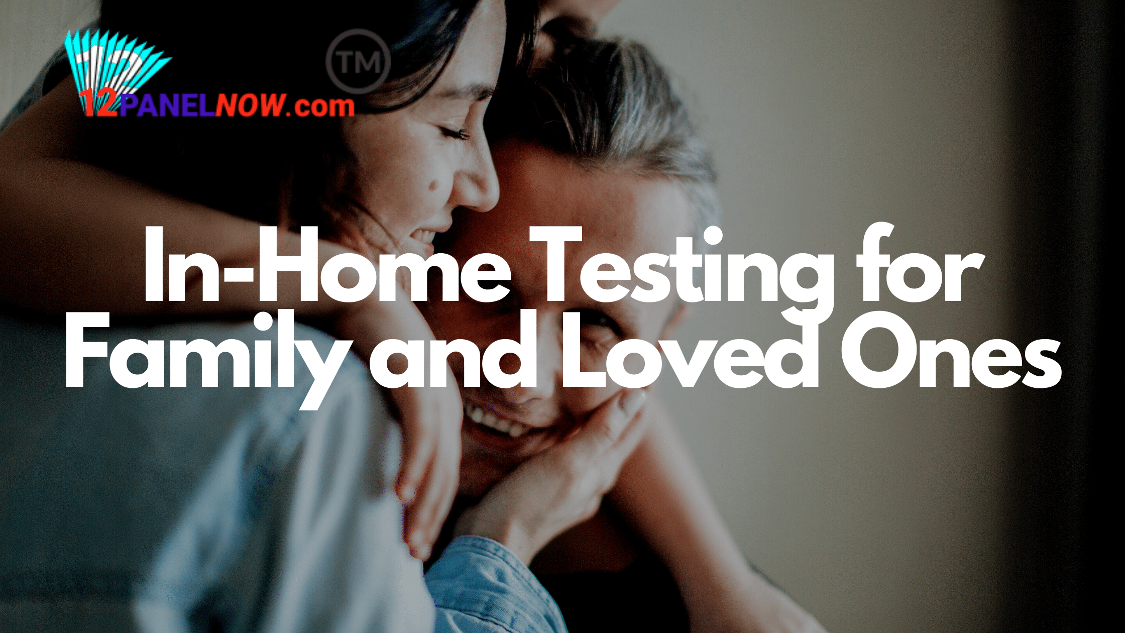 Home Testing for Family and Loved Ones
