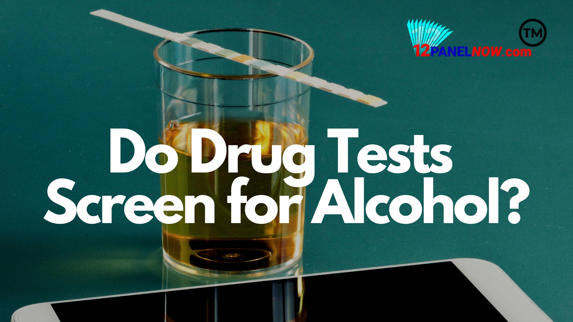 Alcohol Detection on 12 Panel Drug Tests